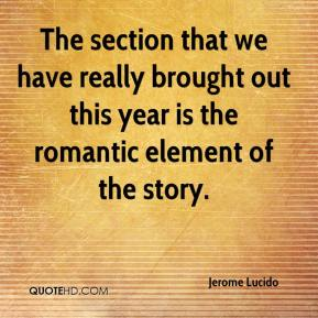 Jerome Lucido  - The section that we have really brought out this year is the romantic element of the story.