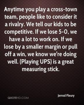 Jerrod Fleury  - Anytime you play a cross-town team, people like to consider it a rivalry. We tell our kids to be competitive. If we lose 5-0, we have a lot to work on. If we lose by a smaller margin or pull off a win, we know we're doing well. (Playing UPS) is a great measuring stick.