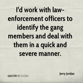 I'd work with law-enforcement officers to identify the gang members and deal with them in a quick and severe manner.