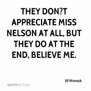 Jill Womack  - They don?t appreciate Miss Nelson at all, but they do at the end, believe me.