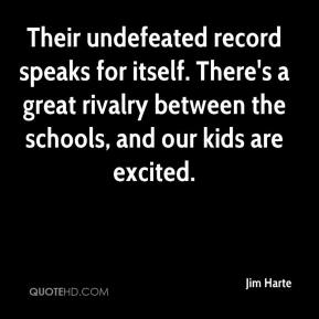 Jim Harte  - Their undefeated record speaks for itself. There's a great rivalry between the schools, and our kids are excited.
