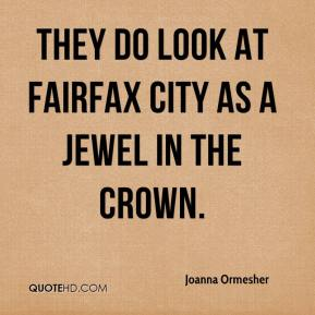 They do look at Fairfax City as a jewel in the crown.