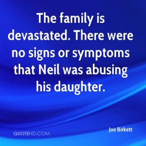 Joe Birkett  - The family is devastated. There were no signs or symptoms that Neil was abusing his daughter.