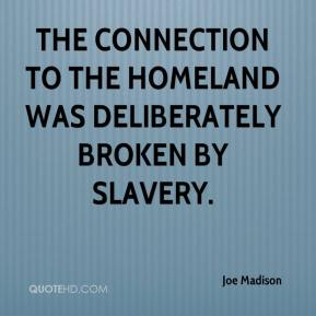 Joe Madison  - The connection to the homeland was deliberately broken by slavery.