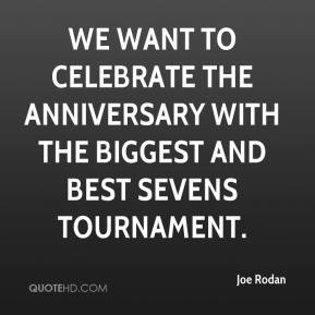 Joe Rodan  - We want to celebrate the anniversary with the biggest and best sevens tournament.
