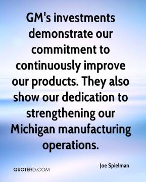 Joe Spielman  - GM's investments demonstrate our commitment to continuously improve our products. They also show our dedication to strengthening our Michigan manufacturing operations.