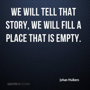 Johan Huibers  - We will tell that story, we will fill a place that is empty.