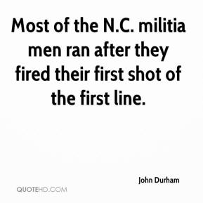 John Durham  - Most of the N.C. militia men ran after they fired their first shot of the first line.