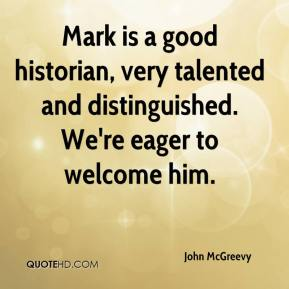 John McGreevy  - Mark is a good historian, very talented and distinguished. We're eager to welcome him.