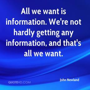 John Newland  - All we want is information. We're not hardly getting any information, and that's all we want.