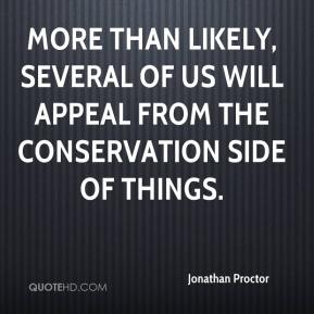 Jonathan Proctor  - More than likely, several of us will appeal from the conservation side of things.