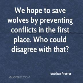Jonathan Proctor  - We hope to save wolves by preventing conflicts in the first place. Who could disagree with that?