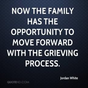 Jordan White  - Now the family has the opportunity to move forward with the grieving process.