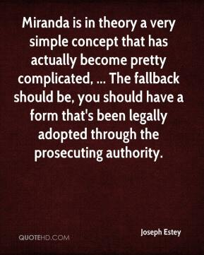 Joseph Estey  - Miranda is in theory a very simple concept that has actually become pretty complicated, ... The fallback should be, you should have a form that's been legally adopted through the prosecuting authority.
