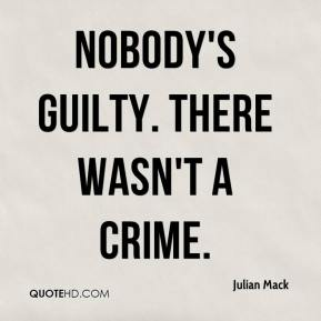 Julian Mack  - Nobody's guilty. There wasn't a crime.