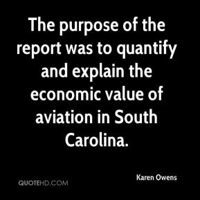 Karen Owens  - The purpose of the report was to quantify and explain the economic value of aviation in South Carolina.