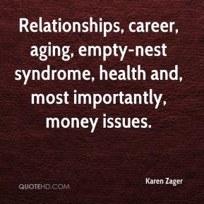Karen Zager  - Relationships, career, aging, empty-nest syndrome, health and, most importantly, money issues.