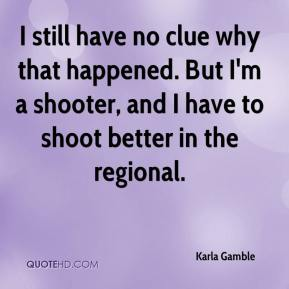 I still have no clue why that happened. But I'm a shooter, and I have to shoot better in the regional.
