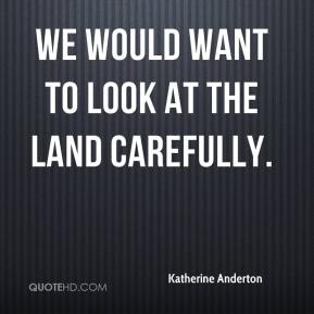 Katherine Anderton  - We would want to look at the land carefully.
