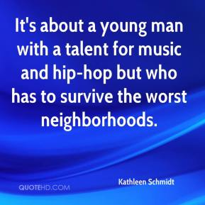 Kathleen Schmidt  - It's about a young man with a talent for music and hip-hop but who has to survive the worst neighborhoods.