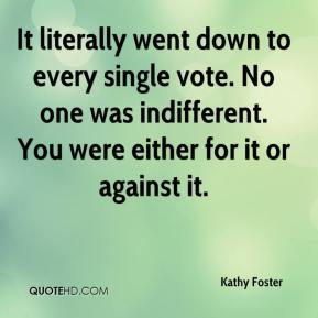 It literally went down to every single vote. No one was indifferent. You were either for it or against it.