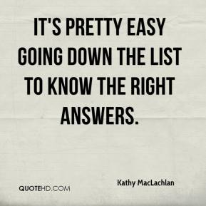 Kathy MacLachlan  - It's pretty easy going down the list to know the right answers.