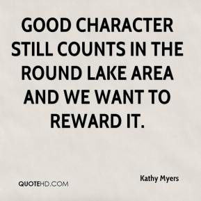 Kathy Myers  - Good character still counts in the Round Lake area and we want to reward it.