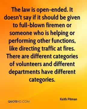 Keith Pitman  - The law is open-ended. It doesn't say if it should be given to full-blown firemen or someone who is helping or performing other functions, like directing traffic at fires. There are different categories of volunteers and different departments have different categories.