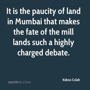 Kekoo Colah  - It is the paucity of land in Mumbai that makes the fate of the mill lands such a highly charged debate.
