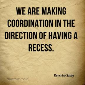 Kenchiro Sasae  - We are making coordination in the direction of having a recess.