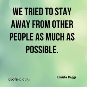 Kenisha Daggs  - We tried to stay away from other people as much as possible.