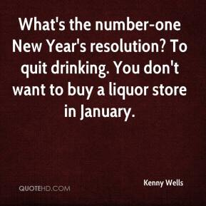What's the number-one New Year's resolution? To quit drinking. You don't want to buy a liquor store in January.