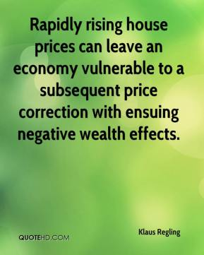 Klaus Regling  - Rapidly rising house prices can leave an economy vulnerable to a subsequent price correction with ensuing negative wealth effects.