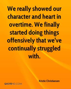 Kristie Christiansen  - We really showed our character and heart in overtime. We finally started doing things offensively that we've continually struggled with.