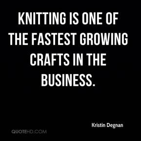 Kristin Degnan  - Knitting is one of the fastest growing crafts in the business.