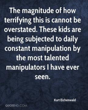 Kurt Eichenwald  - The magnitude of how terrifying this is cannot be overstated. These kids are being subjected to daily constant manipulation by the most talented manipulators I have ever seen.