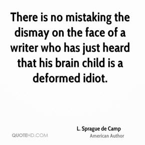 There is no mistaking the dismay on the face of a writer who has just heard that his brain child is a deformed idiot.