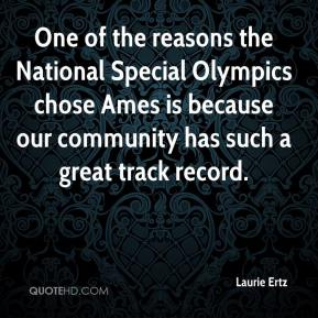 Laurie Ertz  - One of the reasons the National Special Olympics chose Ames is because our community has such a great track record.