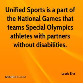 Laurie Ertz  - Unified Sports is a part of the National Games that teams Special Olympics athletes with partners without disabilities.
