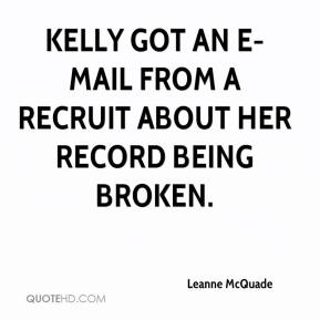Leanne McQuade  - Kelly got an e-mail from a recruit about her record being broken.