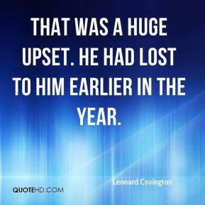 Leonard Covington  - That was a huge upset. He had lost to him earlier in the year.