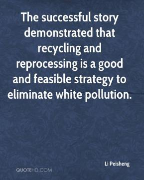 The successful story demonstrated that recycling and reprocessing is a good and feasible strategy to eliminate white pollution.