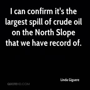 Linda Giguere  - I can confirm it's the largest spill of crude oil on the North Slope that we have record of.