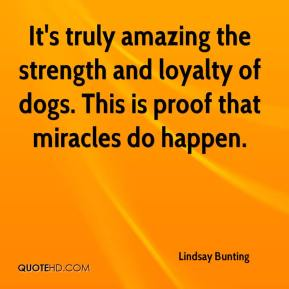 Lindsay Bunting  - It's truly amazing the strength and loyalty of dogs. This is proof that miracles do happen.