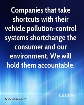 Lois Schiffer  - Companies that take shortcuts with their vehicle pollution-control systems shortchange the consumer and our environment. We will hold them accountable.