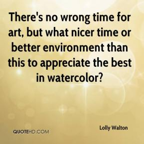 Lolly Walton  - There's no wrong time for art, but what nicer time or better environment than this to appreciate the best in watercolor?