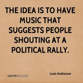 The idea is to have music that suggests people shouting at a political rally.