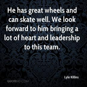 Lyle Killins  - He has great wheels and can skate well. We look forward to him bringing a lot of heart and leadership to this team.