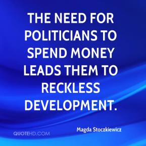 Magda Stoczkiewicz  - The need for politicians to spend money leads them to reckless development.