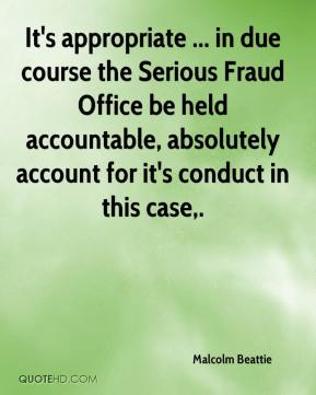 Malcolm Beattie  - It's appropriate ... in due course the Serious Fraud Office be held accountable, absolutely account for it's conduct in this case.